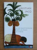 Anticariat: Christian Jacq - La vie quotidienne dans la place de verite