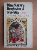 Anticariat: Dinu Sararu - Dragostea si revolutia, volumul 2. Cei care platesc cu viata