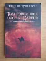 Emil Ghitulescu - Toate drumurile duc la Darfur