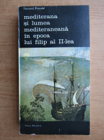 Anticariat: Fernand Braudel - Mediterana si lumea mediteraneana (volumul 4)