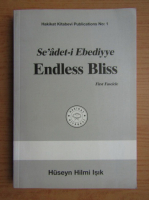 Anticariat: Huseyn Hilmi Isik - Se'adet-i Ebediyye. Endless Bliss (volumul 1)