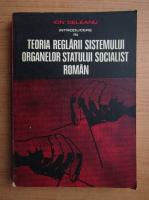 Ion Deleanu - Teoria reglarii sistemului organelor statului socialist roman