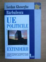 Iordan Gheorghe Barbulescu - UE politicele extinderii