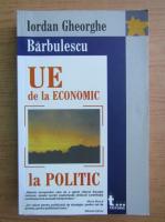 Anticariat: Iordan Gheorghe Barbulescu - Uniunea Europeana de la economic la politic