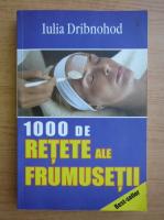 Anticariat: Iulia Dribnohod - 1000 de retete ale frumusetii