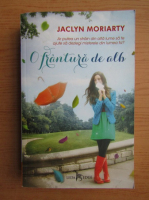 Anticariat: Jaclyn Moriarty - O frantura de alb