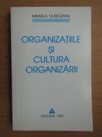 Mihaela Vlasceanu - Organizatiile si cultura organizarii