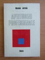 Anticariat: Nicolae Jurcau - Aptitudini profesionale