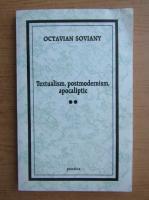 Octavian Soviany - Textualism, postmodernism, apocaliptic (volumul 2)