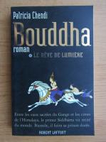 Anticariat: Patricia Chendi - Buddha. Le reve de lumiere