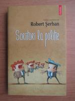 Anticariat: Robert Serban - Scriitori la politie