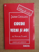 Anticariat: Serban Cioculescu - Ciocoii vechi si noi