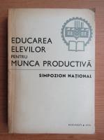 Anticariat: Simpozionul national. Educarea elevilor pentru munca productiva