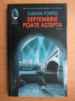 Anticariat: Susana Fortes - Septembrie poate astepta