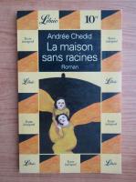 Andree Chedid - La maison sans racines
