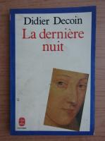 Anticariat: Didier Decoin - La derniere nuit