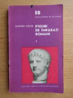 Anticariat: Dumitru Tudor - Figuri de imparati romani (volumul 1)