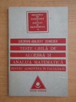 Gheorghe Adalbert Schneider - Teste grila de algebra si analiza matematica