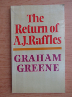 Graham Greene - The return of A. J. Raffles