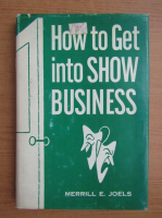Anticariat: Merrill E. Joels - How to get into show business