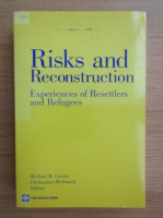 Anticariat: Michael M. Cernea - Risks and reconstruction. Experiences of resettlers and refuges