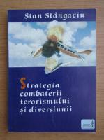 Stan Stangaciu - Strategia combaterii terorismului si diversiunii