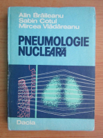 Anticariat: Alin Braileanu - Pneumologie nucleara