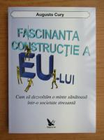 Augusto Cury - Fascinanta constructie a Eu-lui