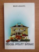 Anticariat: Bianca Balota - Micul palat Baroc