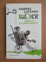 Anticariat: Gabriel Liiceanu - Ludice. Exercitii de umor criptic