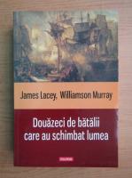 Anticariat: James Lacey - Douazeci de batalii care au schimbat lumea