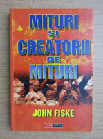 John Fiske - Mituri si creatorii de mituri