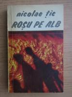 Anticariat: Nicolae Tic - Rosu pe alb