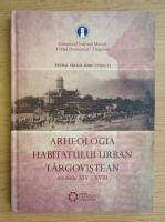 Petru Virgil Diaconescu - Arheologia habitatului urban targovistean