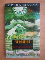 Publius Vergilius Maro - Opere. Bucolicele. Georgicele