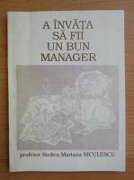 Anticariat: Rodica Mariana Niculescu - A invata sa fii un bun manager