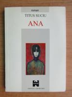 Anticariat: Titus Suciu - Ana