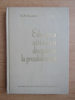 Anticariat: V. A. Krutetki - Educarea atitudinii disciplinate la preadolescenti