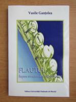 Anticariat: Vasile Gantolea - Flautul. Repere structurale si interpretative