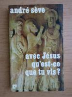 Anticariat: Andre Seve - Avec Jesus qu'est-ce que tu vis?