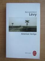 Bernard-Henri Levy - American Vertigo