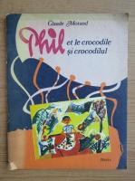 Anticariat: Claude Morand - Phil et le crocodile (editie bilingva)