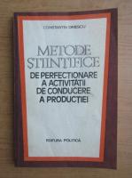 Anticariat: Constantin Dinescu - Metode stiintifice de perfectionare a activitatii de conducere a productiei