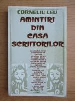 Corneliu Leu - Amintiri din casa scriitorilor