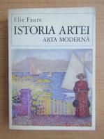 Anticariat: Elie Faure - Istoria artei. Arta moderna