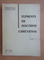 Anticariat: Francois Varillon - Elements de doctrine chretienne (volumul 2)