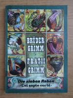 Fratii Grimm - Cei sapte corbi (editie bilingva)