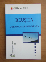 Anticariat: Hyrum W. Smith - Reusita, o provocare permanenta