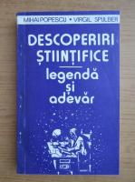 Mihai Popescu - Descoperiri stiintifice. Legende si adevar