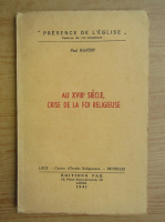 Anticariat: Paul Harsin - Au XVIII siecle, crise de la foi religieuse (1941)